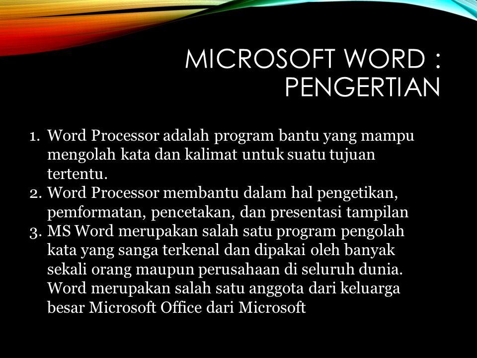 MICROSOFT WORD : PENGERTIAN 1.Word Processor adalah program bantu yang mampu mengolah kata dan kalimat untuk suatu tujuan tertentu.