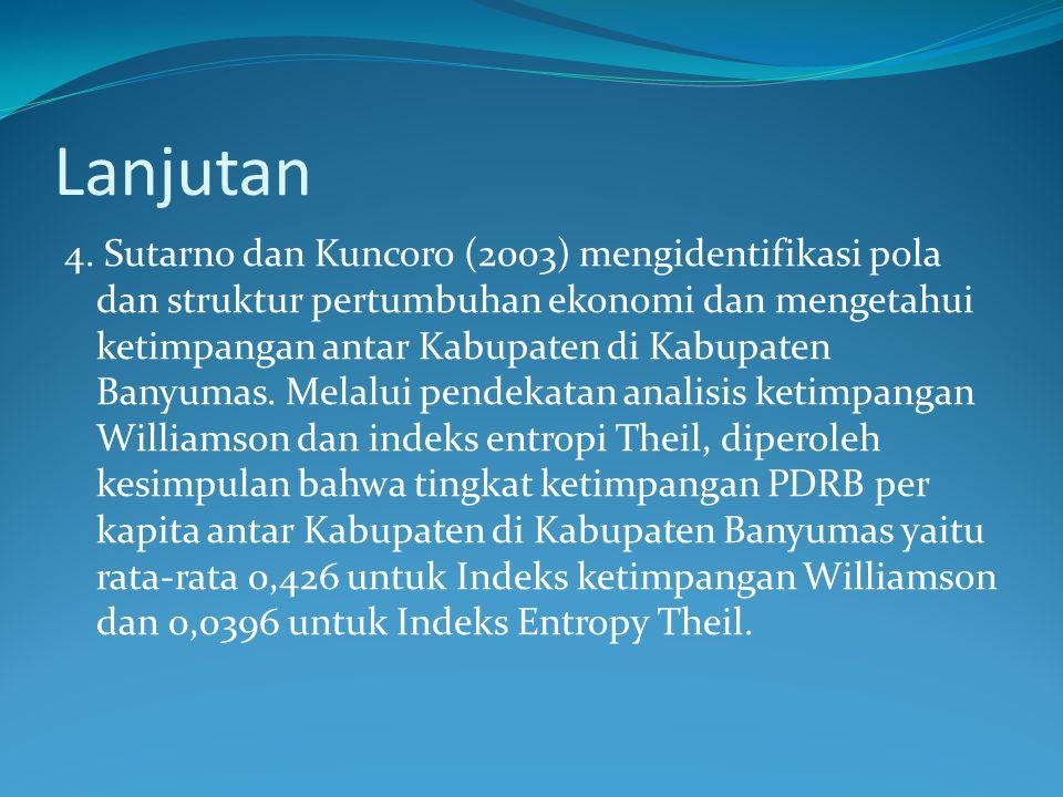 Lanjutan 4. Sutarno dan Kuncoro (2003) mengidentifikasi pola dan struktur pertumbuhan ekonomi dan mengetahui ketimpangan antar Kabupaten di Kabupaten