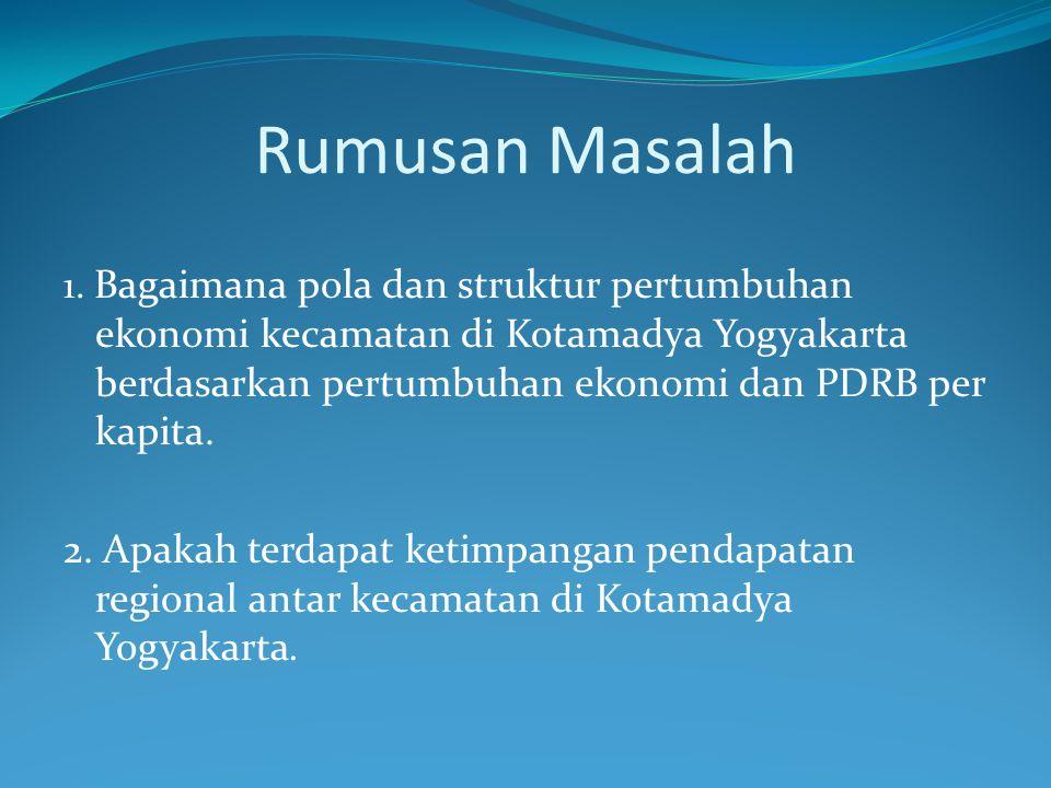 Rumusan Masalah 1. Bagaimana pola dan struktur pertumbuhan ekonomi kecamatan di Kotamadya Yogyakarta berdasarkan pertumbuhan ekonomi dan PDRB per kapi