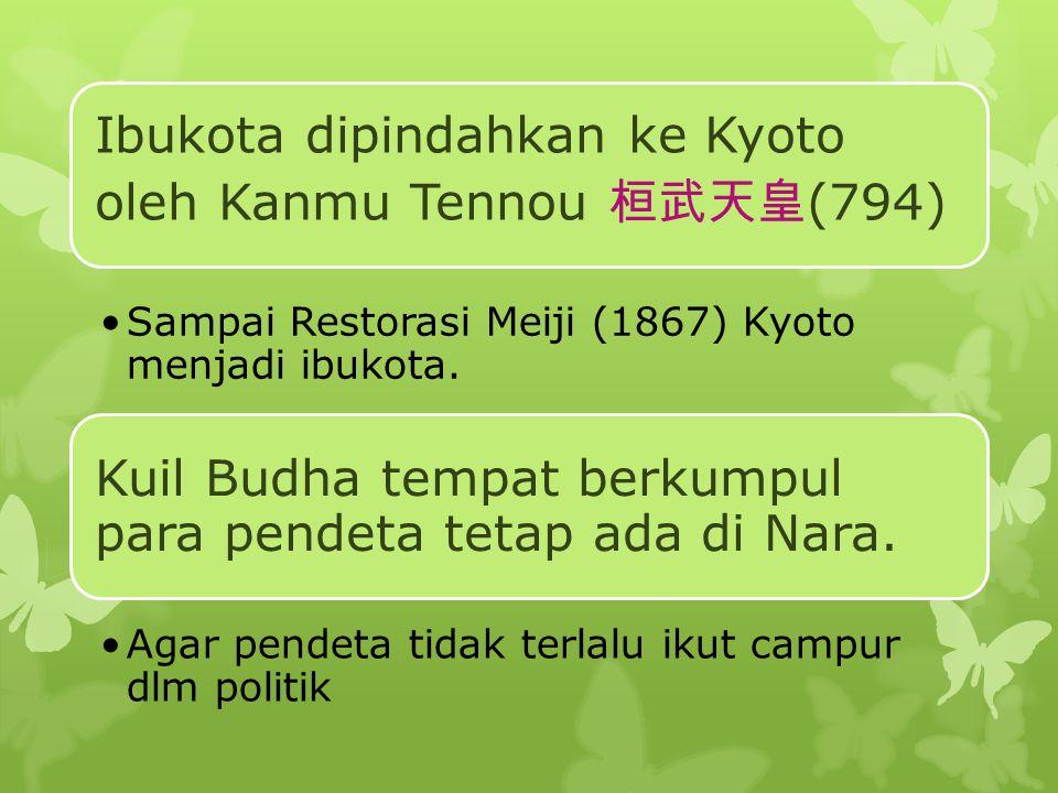 Ibukota dipindahkan ke Kyoto oleh Kanmu Tennou 桓武天皇 (794) Sampai Restorasi Meiji (1867) Kyoto menjadi ibukota.