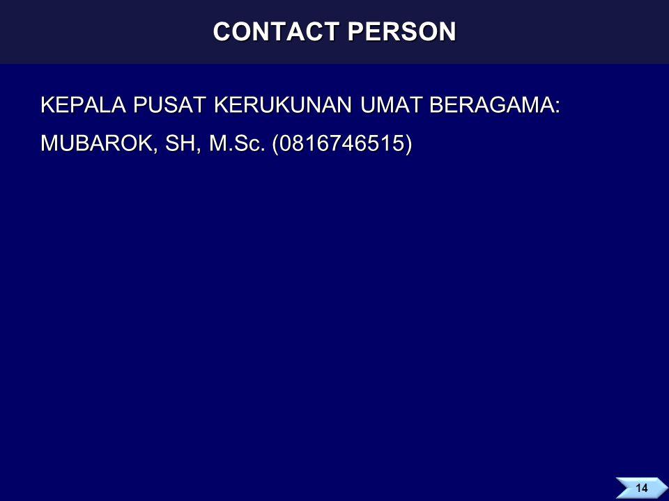 CONTACT PERSON KEPALA PUSAT KERUKUNAN UMAT BERAGAMA: MUBAROK, SH, M.Sc. (0816746515)
