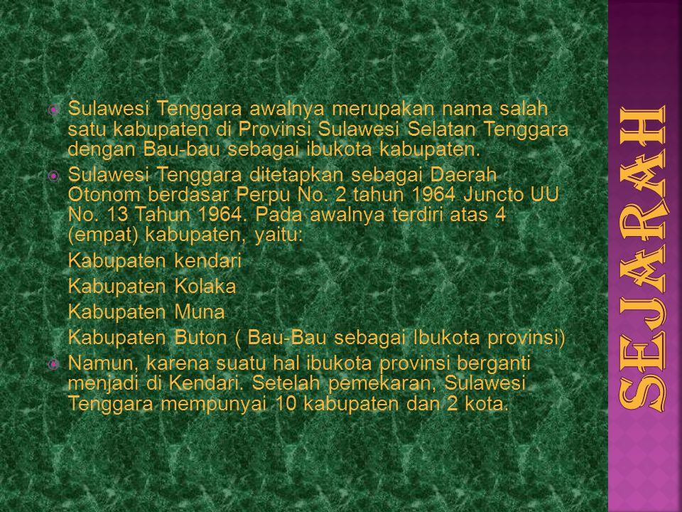  Sulawesi Tenggara awalnya merupakan nama salah satu kabupaten di Provinsi Sulawesi Selatan Tenggara dengan Bau-bau sebagai ibukota kabupaten.  Sula