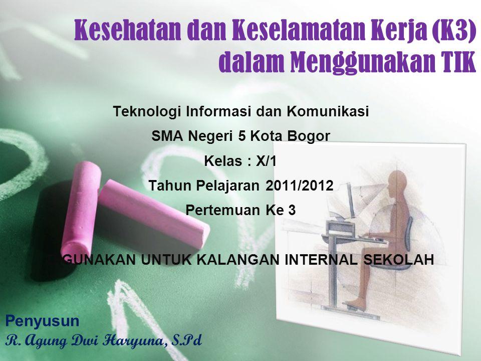 Kesehatan dan Keselamatan Kerja (K3) dalam Menggunakan TIK Teknologi Informasi dan Komunikasi SMA Negeri 5 Kota Bogor Kelas : X/1 Tahun Pelajaran 2011