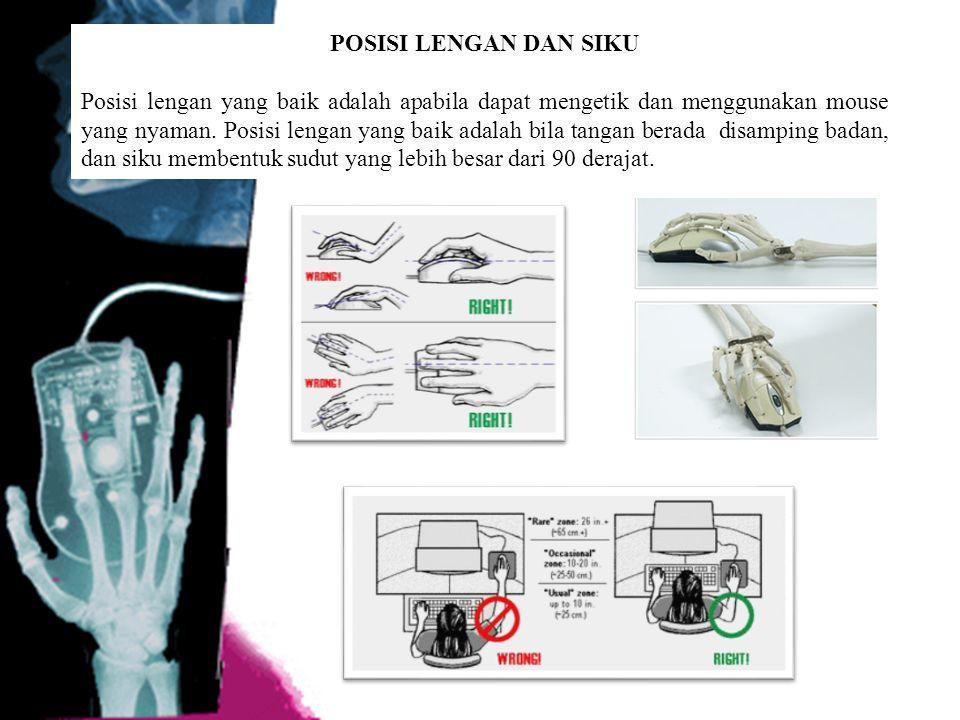 POSISI LENGAN DAN SIKU Posisi lengan yang baik adalah apabila dapat mengetik dan menggunakan mouse yang nyaman. Posisi lengan yang baik adalah bila ta