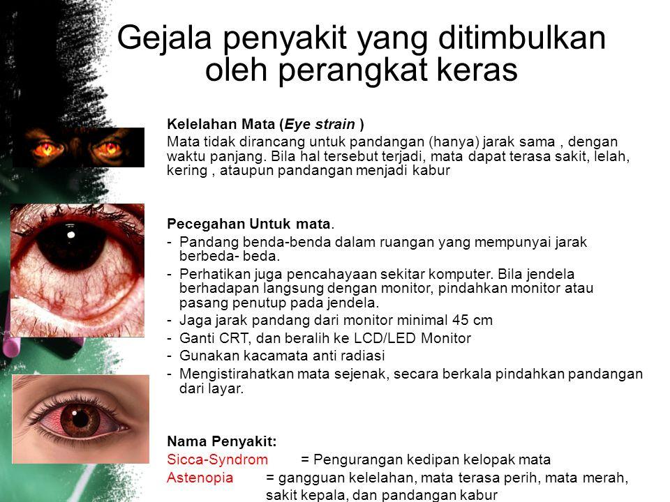 Kelelahan Mata (Eye strain ) Mata tidak dirancang untuk pandangan (hanya) jarak sama, dengan waktu panjang. Bila hal tersebut terjadi, mata dapat tera