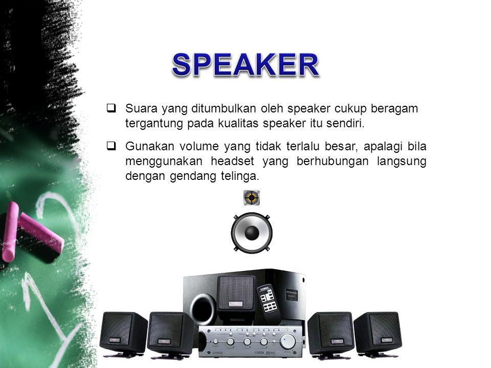  Suara yang ditumbulkan oleh speaker cukup beragam tergantung pada kualitas speaker itu sendiri.  Gunakan volume yang tidak terlalu besar, apalagi b