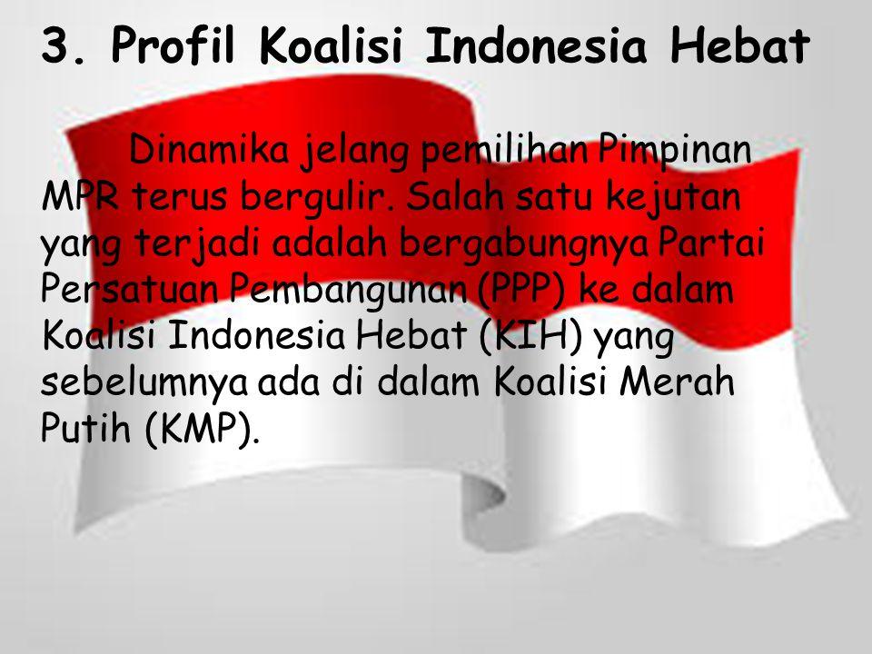 3. Profil Koalisi Indonesia Hebat Dinamika jelang pemilihan Pimpinan MPR terus bergulir. Salah satu kejutan yang terjadi adalah bergabungnya Partai Pe