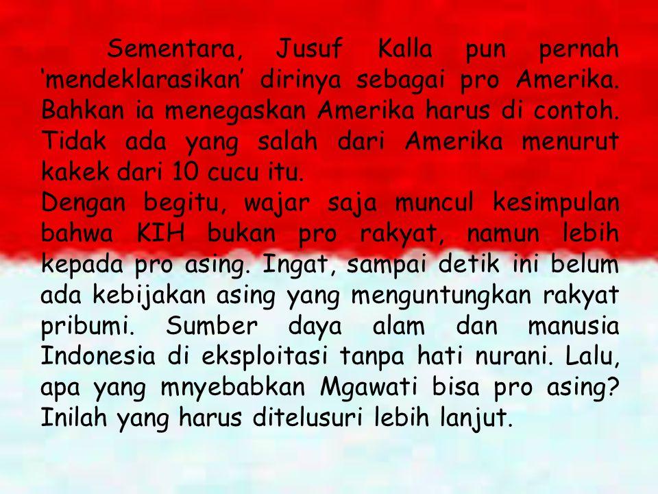 Sementara, Jusuf Kalla pun pernah 'mendeklarasikan' dirinya sebagai pro Amerika. Bahkan ia menegaskan Amerika harus di contoh. Tidak ada yang salah da