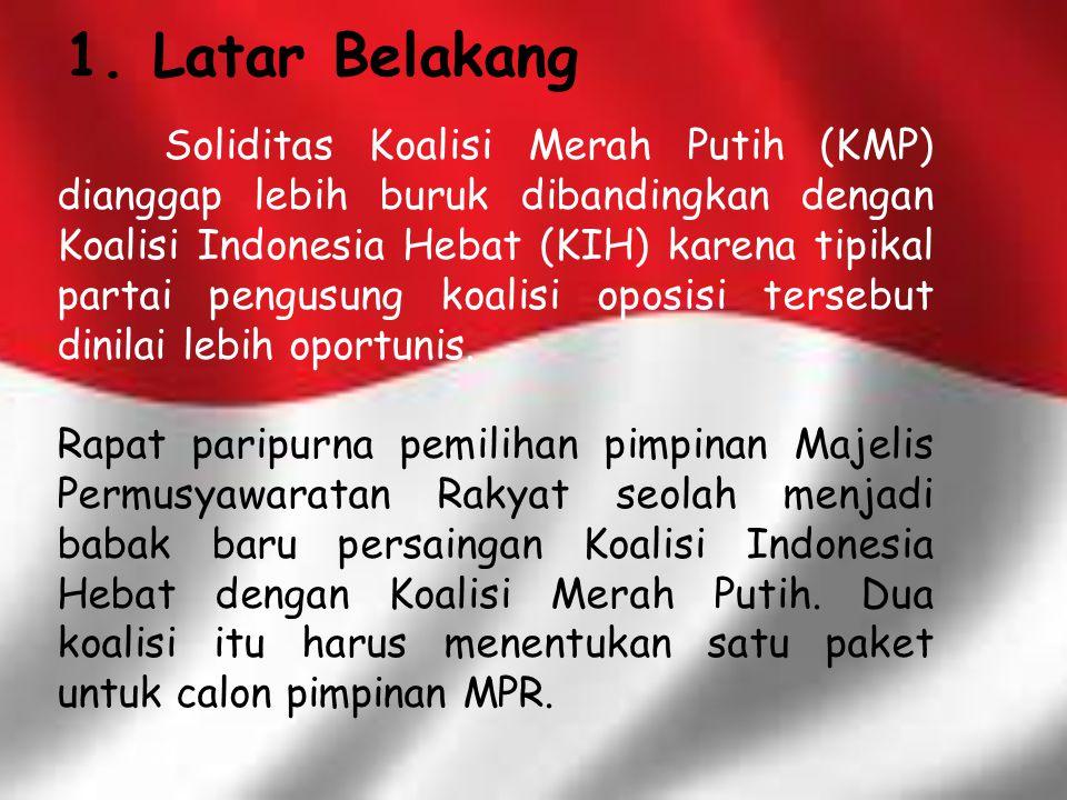 1. Latar Belakang Soliditas Koalisi Merah Putih (KMP) dianggap lebih buruk dibandingkan dengan Koalisi Indonesia Hebat (KIH) karena tipikal partai pen