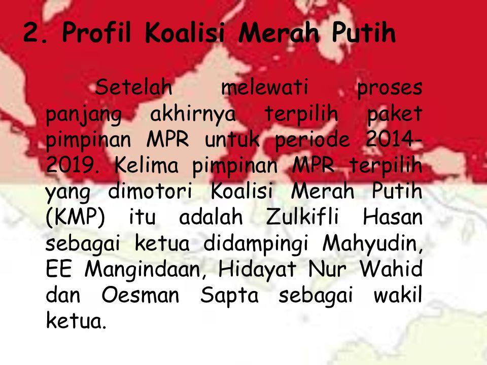 2. Profil Koalisi Merah Putih Setelah melewati proses panjang akhirnya terpilih paket pimpinan MPR untuk periode 2014- 2019. Kelima pimpinan MPR terpi