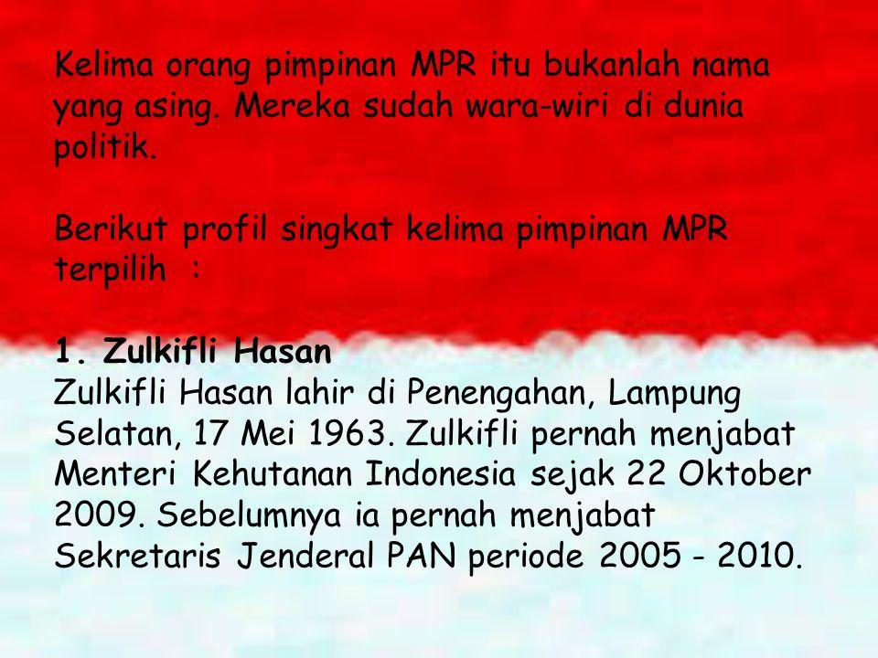 Kelima orang pimpinan MPR itu bukanlah nama yang asing. Mereka sudah wara-wiri di dunia politik. Berikut profil singkat kelima pimpinan MPR terpilih :