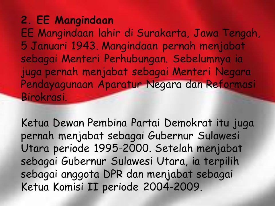 2. EE Mangindaan EE Mangindaan lahir di Surakarta, Jawa Tengah, 5 Januari 1943. Mangindaan pernah menjabat sebagai Menteri Perhubungan. Sebelumnya ia