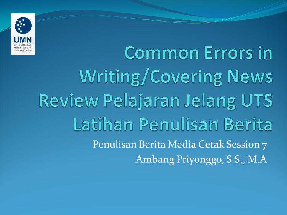 Penulisan Berita Media Cetak Session 7 Ambang Priyonggo, S.S., M.A