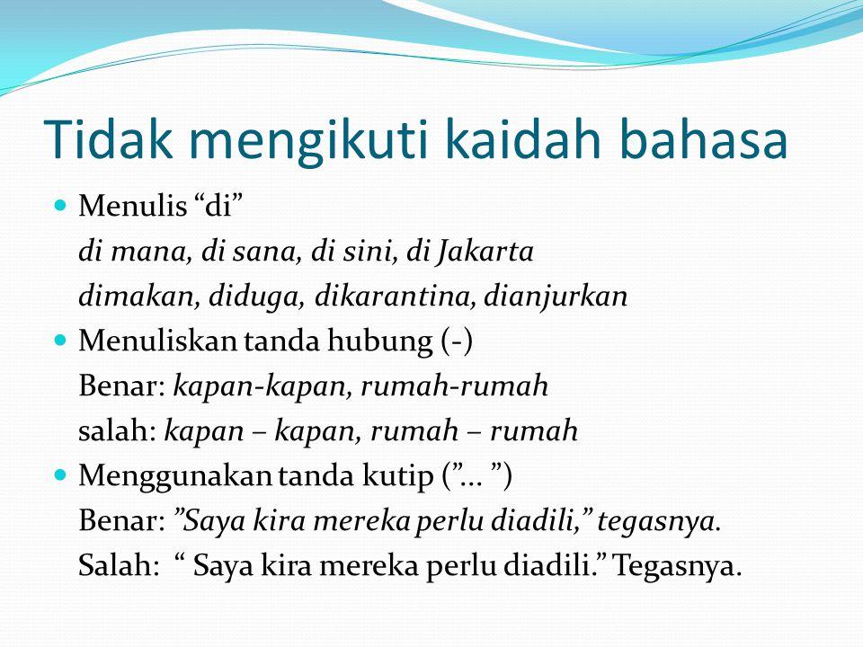 """Tidak mengikuti kaidah bahasa Menulis """"di"""" di mana, di sana, di sini, di Jakarta dimakan, diduga, dikarantina, dianjurkan Menuliskan tanda hubung (-)"""