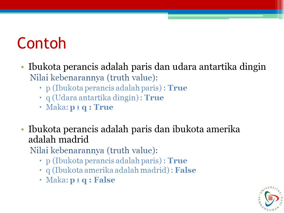 Contoh Ibukota perancis adalah paris dan udara antartika dingin Nilai kebenarannya (truth value):  p (Ibukota perancis adalah paris) : True  q (Udar