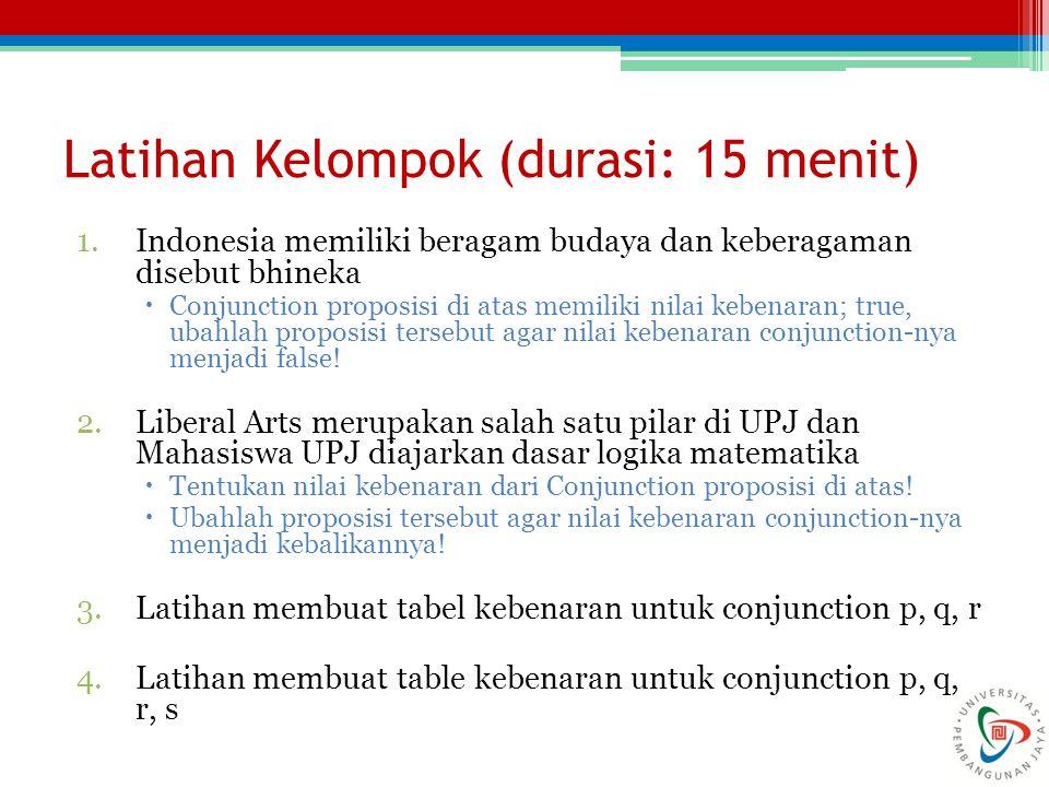 Latihan Kelompok (durasi: 15 menit) 1.Indonesia memiliki beragam budaya dan keberagaman disebut bhineka  Conjunction proposisi di atas memiliki nilai