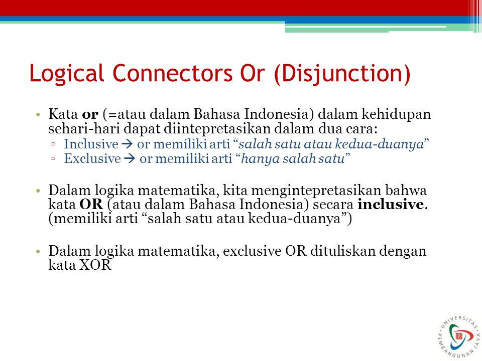 Logical Connectors Or (Disjunction) Kata or (=atau dalam Bahasa Indonesia) dalam kehidupan sehari-hari dapat diintepretasikan dalam dua cara: ▫Inclusi