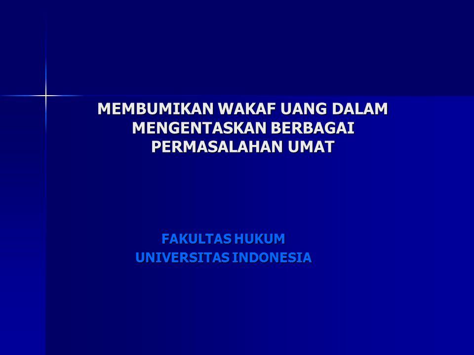 MEMBUMIKAN WAKAF UANG DALAM MENGENTASKAN BERBAGAI PERMASALAHAN UMAT FAKULTAS HUKUM UNIVERSITAS INDONESIA