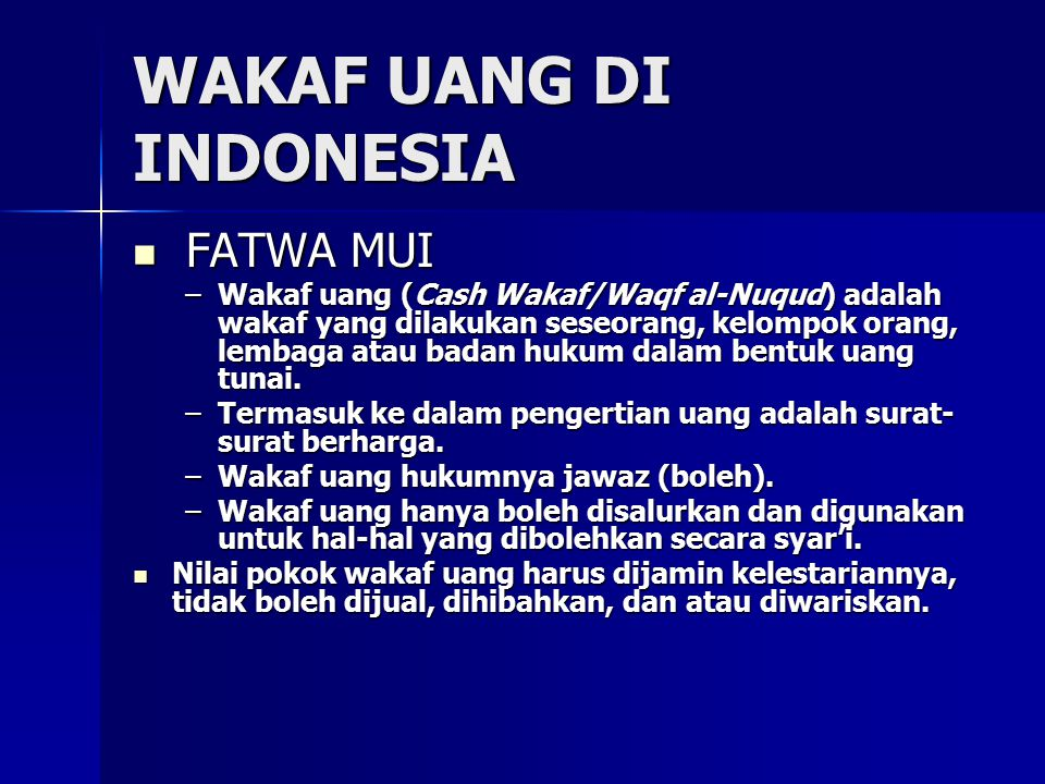 WAKAF UANG DI INDONESIA FATWA MUI FATWA MUI –Wakaf uang (Cash Wakaf/Waqf al-Nuqud) adalah wakaf yang dilakukan seseorang, kelompok orang, lembaga atau badan hukum dalam bentuk uang tunai.