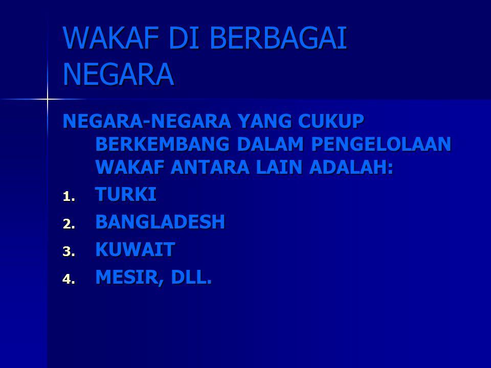 WAKAF DI BERBAGAI NEGARA NEGARA-NEGARA YANG CUKUP BERKEMBANG DALAM PENGELOLAAN WAKAF ANTARA LAIN ADALAH: 1.