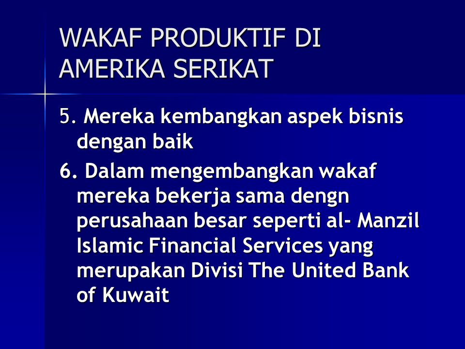 WAKAF PRODUKTIF DI AMERIKA SERIKAT 5.Mereka kembangkan aspek bisnis dengan baik 6.