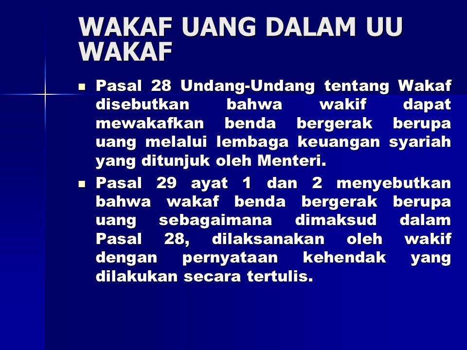 WAKAF UANG DALAM UU WAKAF Pasal 28 Undang-Undang tentang Wakaf disebutkan bahwa wakif dapat mewakafkan benda bergerak berupa uang melalui lembaga keuangan syariah yang ditunjuk oleh Menteri.