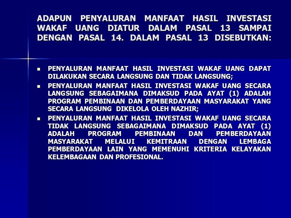 ADAPUN PENYALURAN MANFAAT HASIL INVESTASI WAKAF UANG DIATUR DALAM PASAL 13 SAMPAI DENGAN PASAL 14.