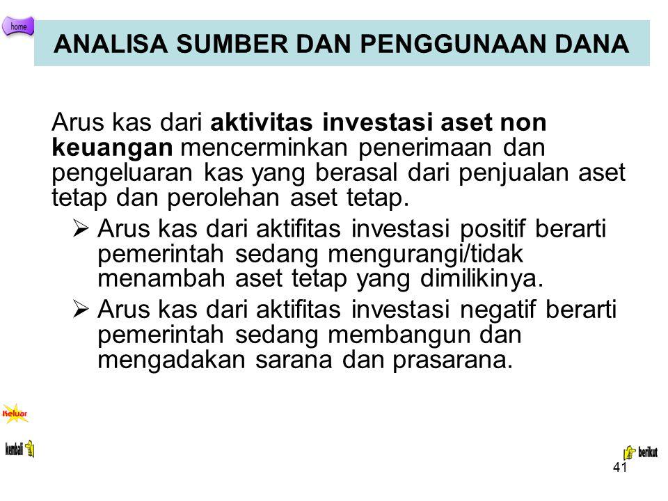 41 ANALISA SUMBER DAN PENGGUNAAN DANA Arus kas dari aktivitas investasi aset non keuangan mencerminkan penerimaan dan pengeluaran kas yang berasal dar