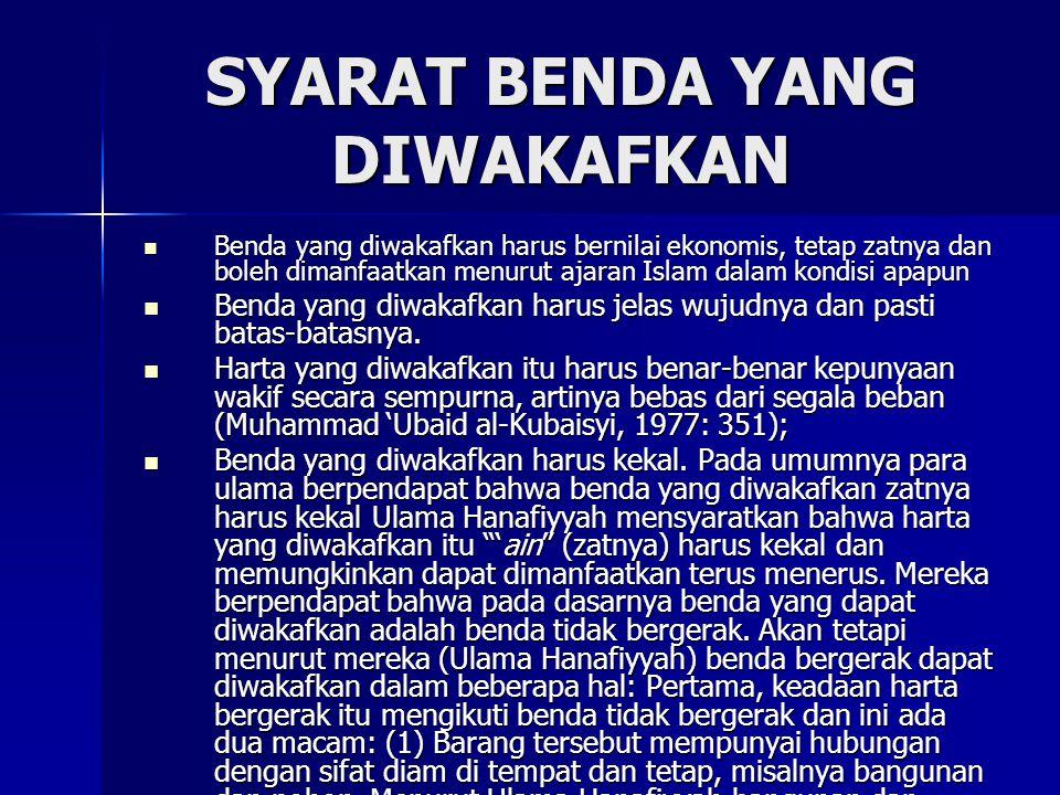 SYARAT BENDA YANG DIWAKAFKAN Benda yang diwakafkan harus bernilai ekonomis, tetap zatnya dan boleh dimanfaatkan menurut ajaran Islam dalam kondisi apa