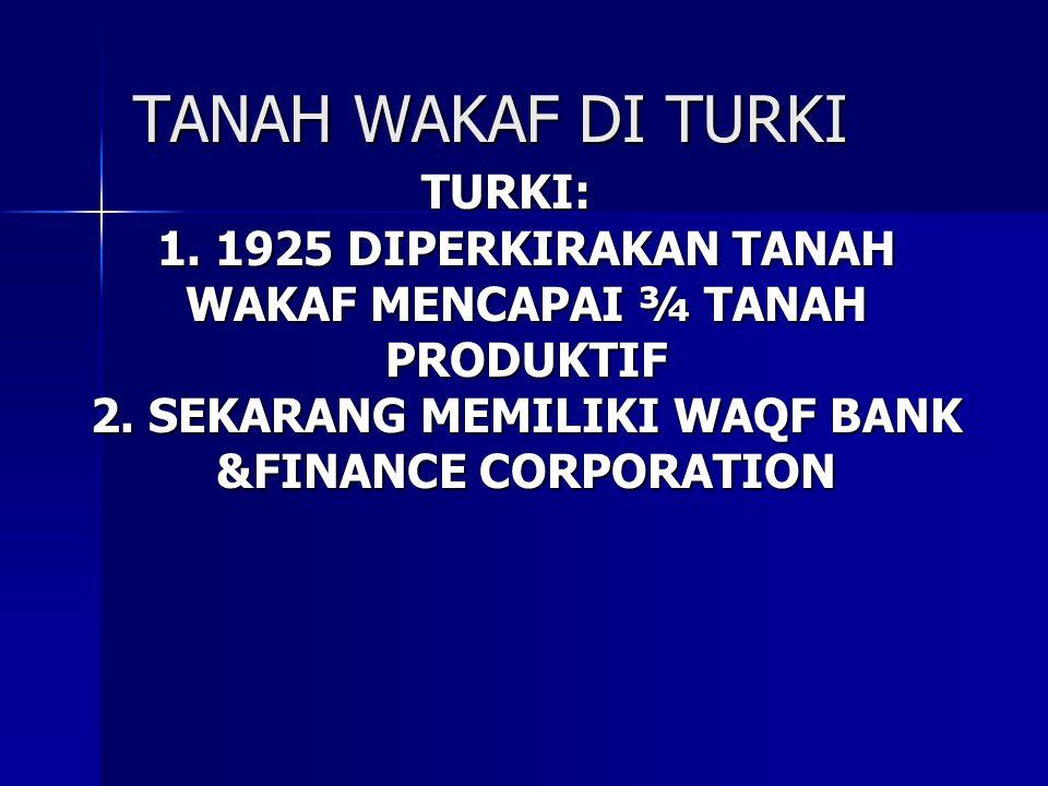 TANAH WAKAF DI TURKI TURKI: 1. 1925 DIPERKIRAKAN TANAH WAKAF MENCAPAI ¾ TANAH PRODUKTIF 2. SEKARANG MEMILIKI WAQF BANK &FINANCE CORPORATION