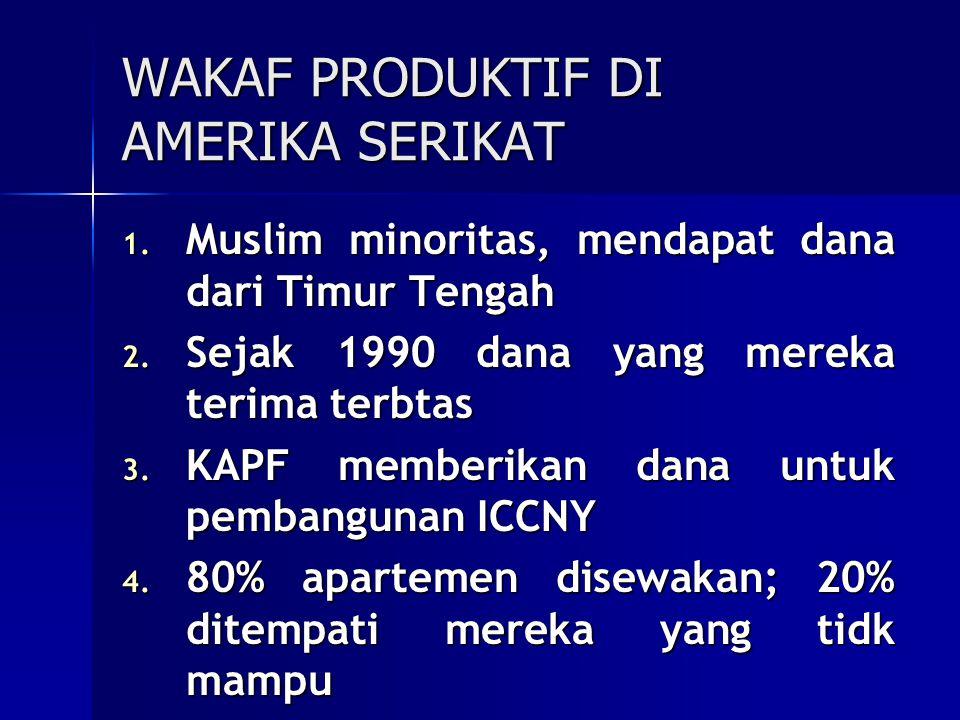 WAKAF PRODUKTIF DI AMERIKA SERIKAT 1. Muslim minoritas, mendapat dana dari Timur Tengah 2. Sejak 1990 dana yang mereka terima terbtas 3. KAPF memberik