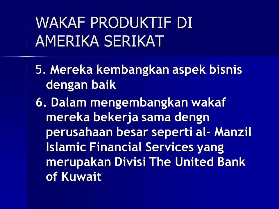 WAKAF PRODUKTIF DI AMERIKA SERIKAT 5. Mereka kembangkan aspek bisnis dengan baik 6. Dalam mengembangkan wakaf mereka bekerja sama dengn perusahaan bes