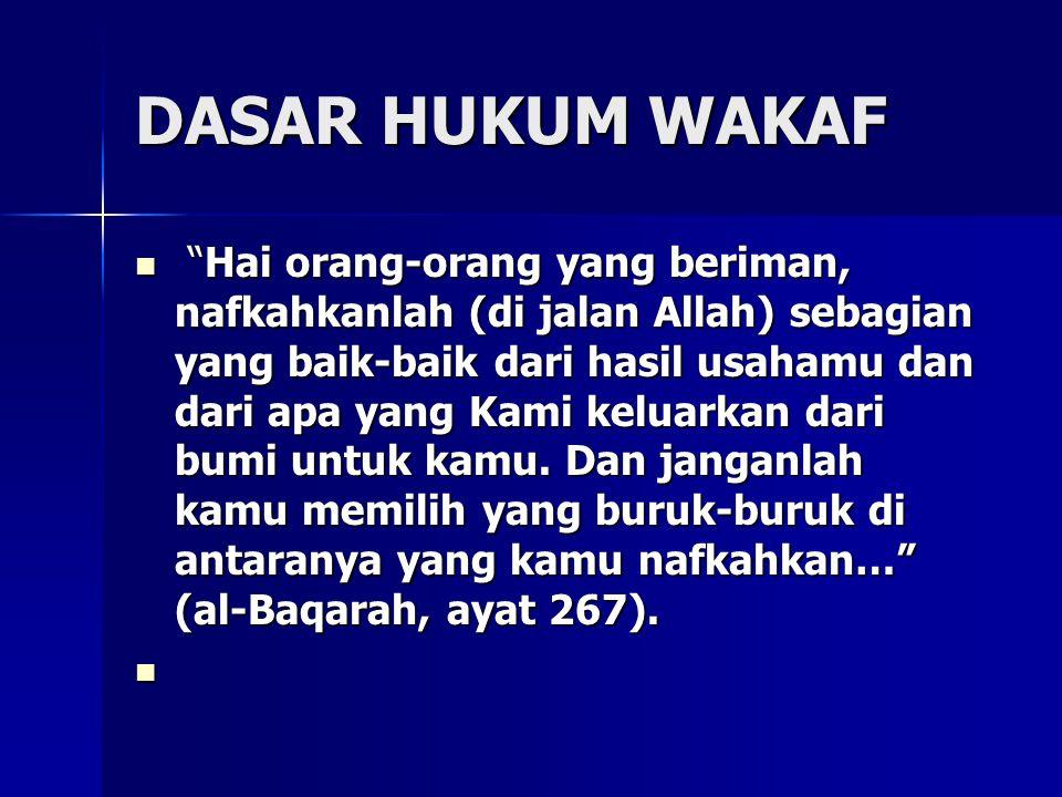 """DASAR HUKUM WAKAF """"Hai orang-orang yang beriman, nafkahkanlah (di jalan Allah) sebagian yang baik-baik dari hasil usahamu dan dari apa yang Kami kelua"""