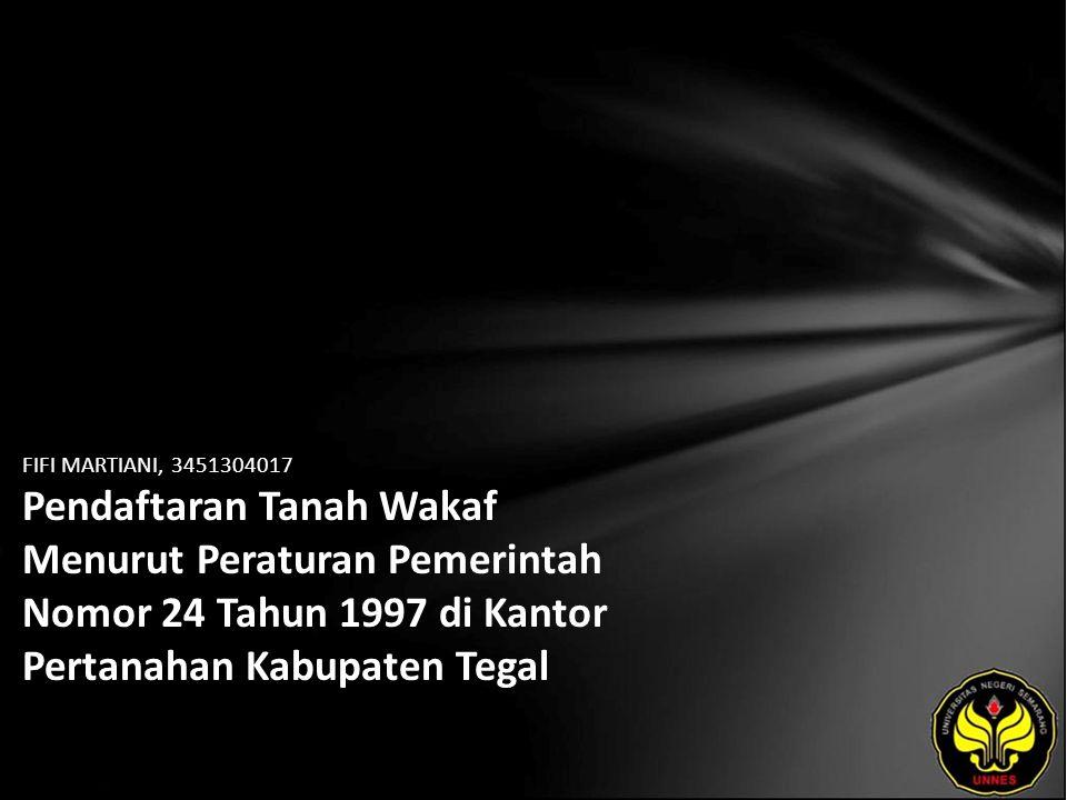 FIFI MARTIANI, 3451304017 Pendaftaran Tanah Wakaf Menurut Peraturan Pemerintah Nomor 24 Tahun 1997 di Kantor Pertanahan Kabupaten Tegal