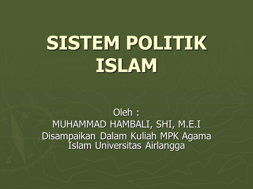 SISTEM POLITIK ISLAM Oleh : MUHAMMAD HAMBALI, SHI, M.E.I Disampaikan Dalam Kuliah MPK Agama Islam Universitas Airlangga