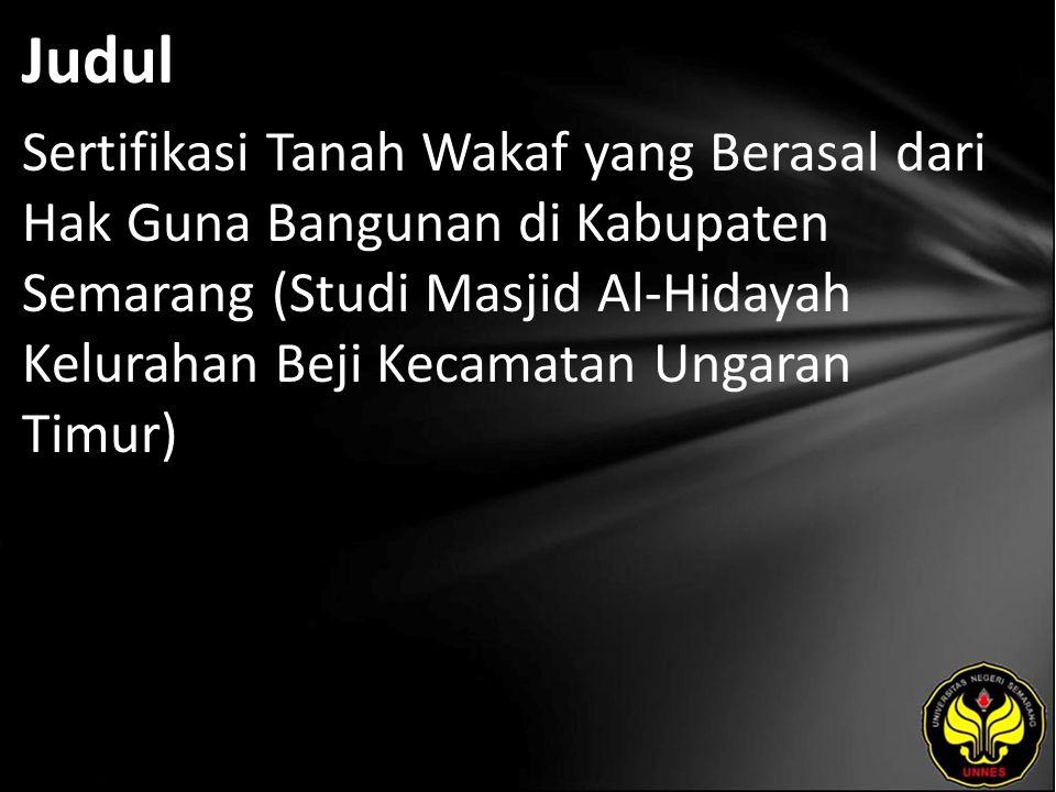 Judul Sertifikasi Tanah Wakaf yang Berasal dari Hak Guna Bangunan di Kabupaten Semarang (Studi Masjid Al-Hidayah Kelurahan Beji Kecamatan Ungaran Timu