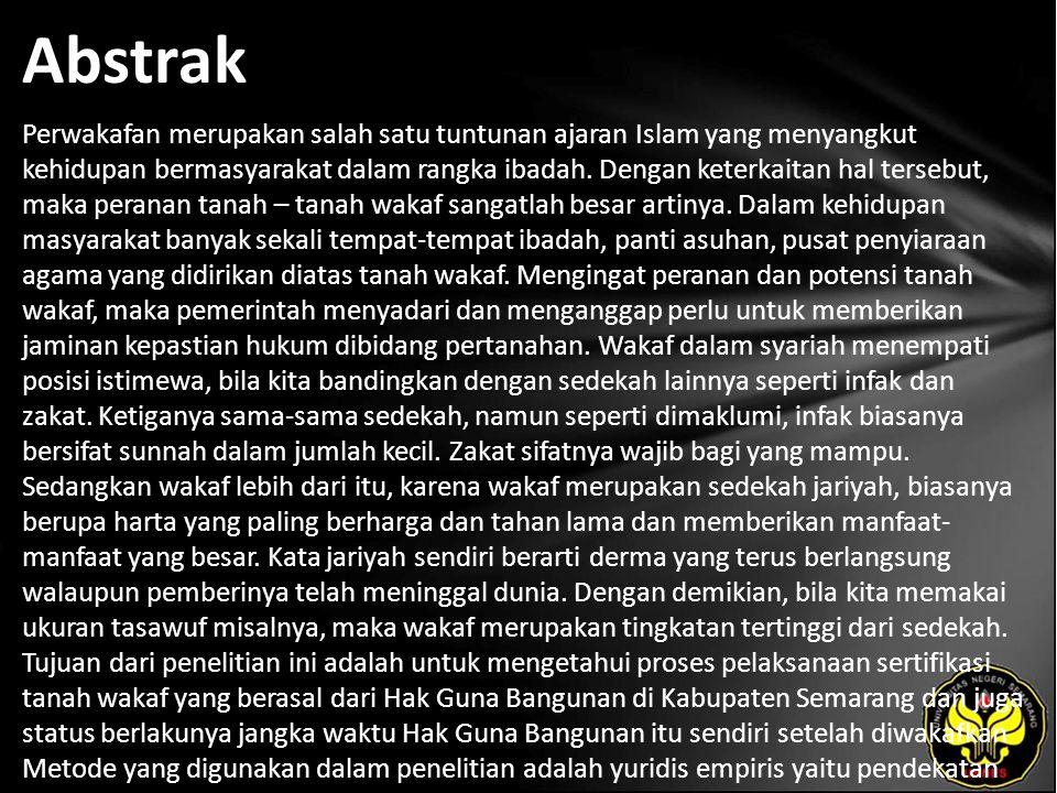Abstrak Perwakafan merupakan salah satu tuntunan ajaran Islam yang menyangkut kehidupan bermasyarakat dalam rangka ibadah. Dengan keterkaitan hal ters