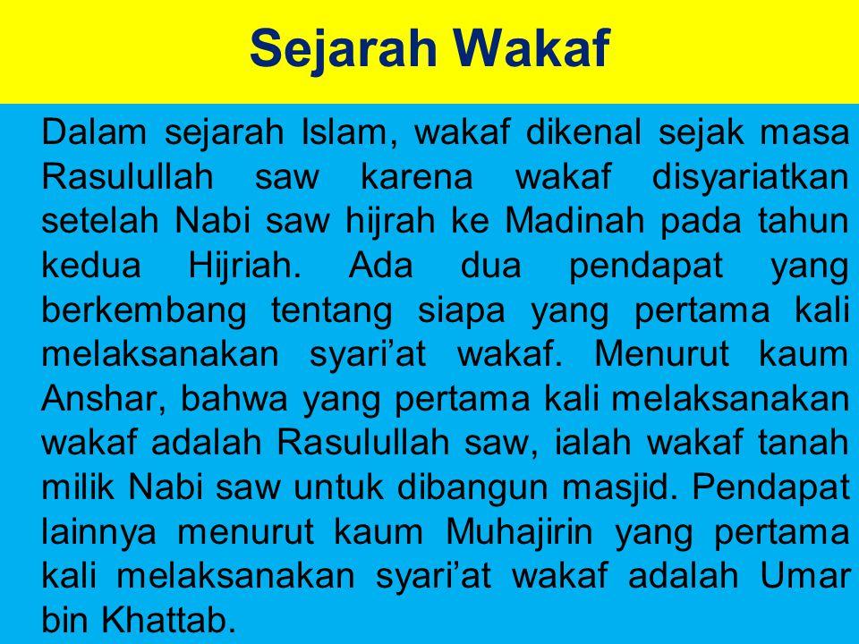 Sejarah Wakaf Dalam sejarah Islam, wakaf dikenal sejak masa Rasulullah saw karena wakaf disyariatkan setelah Nabi saw hijrah ke Madinah pada tahun kedua Hijriah.