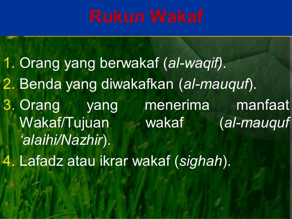 Rukun Wakaf 1.Orang yang berwakaf (al-waqif).2.Benda yang diwakafkan (al-mauquf).