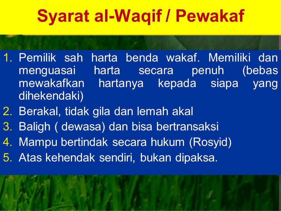 Syarat al-Waqif / Pewakaf 1.Pemilik sah harta benda wakaf.