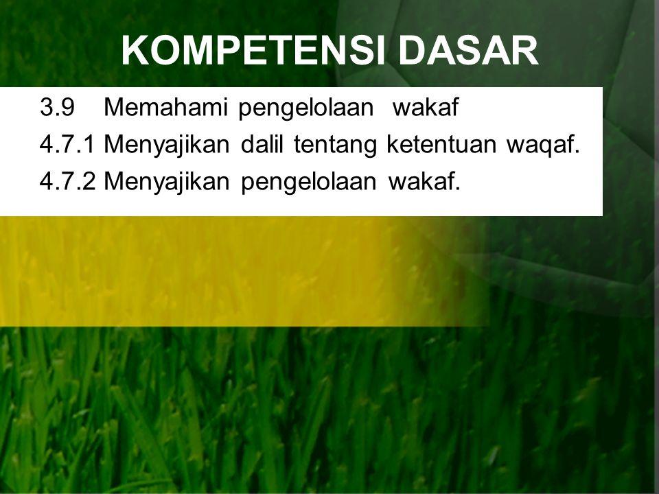 KOMPETENSI DASAR 3.9 Memahami pengelolaan wakaf 4.7.1 Menyajikan dalil tentang ketentuan waqaf.