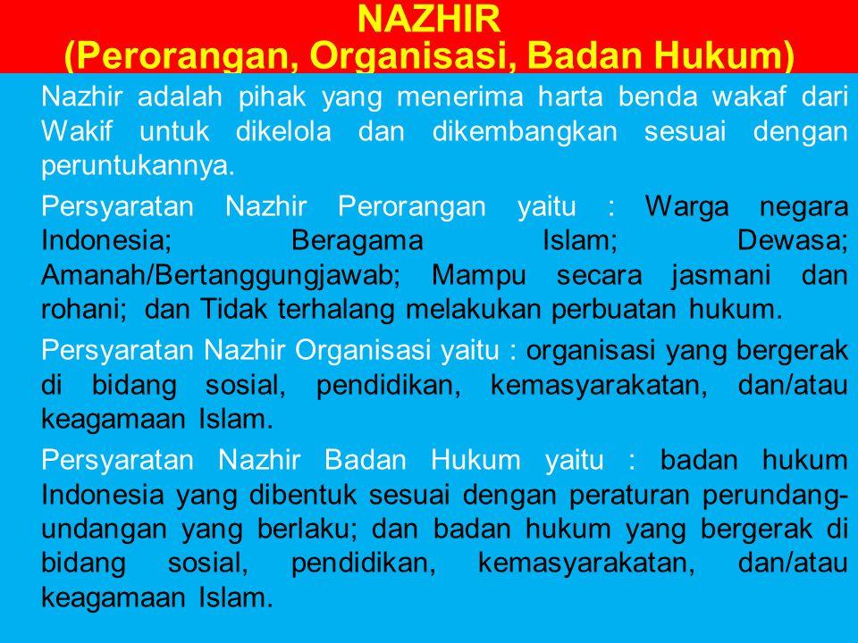 NAZHIR (Perorangan, Organisasi, Badan Hukum) Nazhir adalah pihak yang menerima harta benda wakaf dari Wakif untuk dikelola dan dikembangkan sesuai dengan peruntukannya.