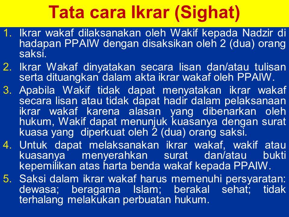 Tata cara Ikrar (Sighat) 1.Ikrar wakaf dilaksanakan oleh Wakif kepada Nadzir di hadapan PPAIW dengan disaksikan oleh 2 (dua) orang saksi.