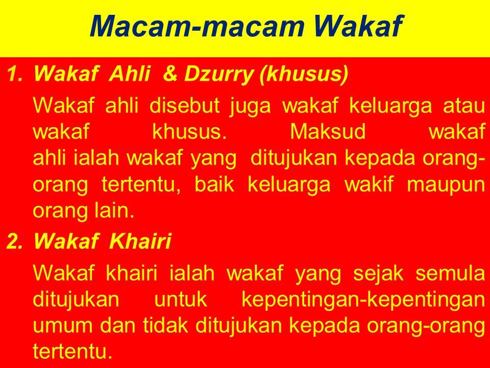 Macam-macam Wakaf 1.Wakaf Ahli & Dzurry (khusus) Wakaf ahli disebut juga wakaf keluarga atau wakaf khusus.