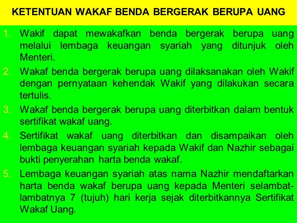 KETENTUAN WAKAF BENDA BERGERAK BERUPA UANG 1.Wakif dapat mewakafkan benda bergerak berupa uang melalui lembaga keuangan syariah yang ditunjuk oleh Menteri.