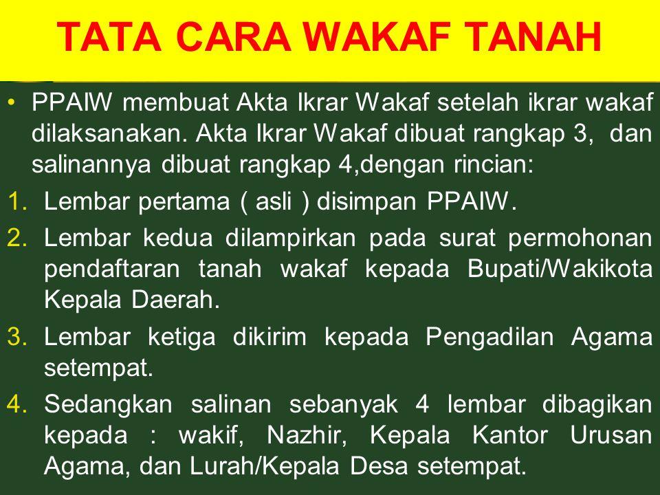 TATA CARA WAKAF TANAH PPAIW membuat Akta Ikrar Wakaf setelah ikrar wakaf dilaksanakan.