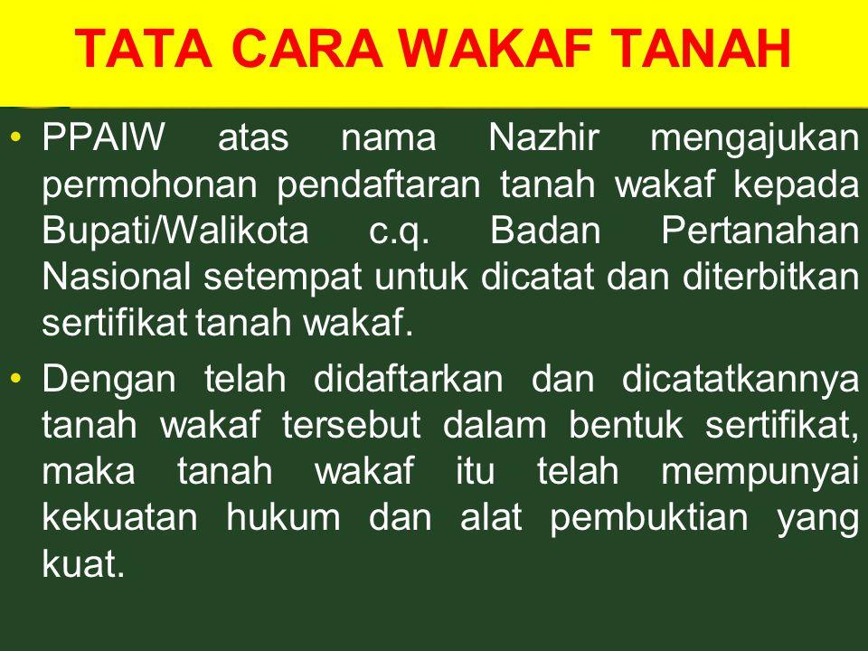 TATA CARA WAKAF TANAH PPAIW atas nama Nazhir mengajukan permohonan pendaftaran tanah wakaf kepada Bupati/Walikota c.q.