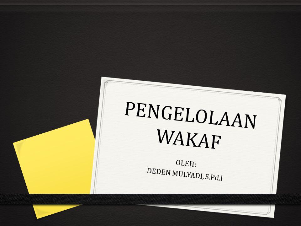 PENGELOLAAN WAKAF OLEH: DEDEN MULYADI, S.Pd.I
