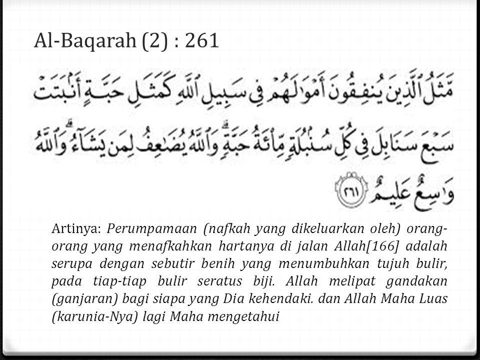 Al-Baqarah (2) : 261 Artinya: Perumpamaan (nafkah yang dikeluarkan oleh) orang- orang yang menafkahkan hartanya di jalan Allah[166] adalah serupa dengan sebutir benih yang menumbuhkan tujuh bulir, pada tiap-tiap bulir seratus biji.