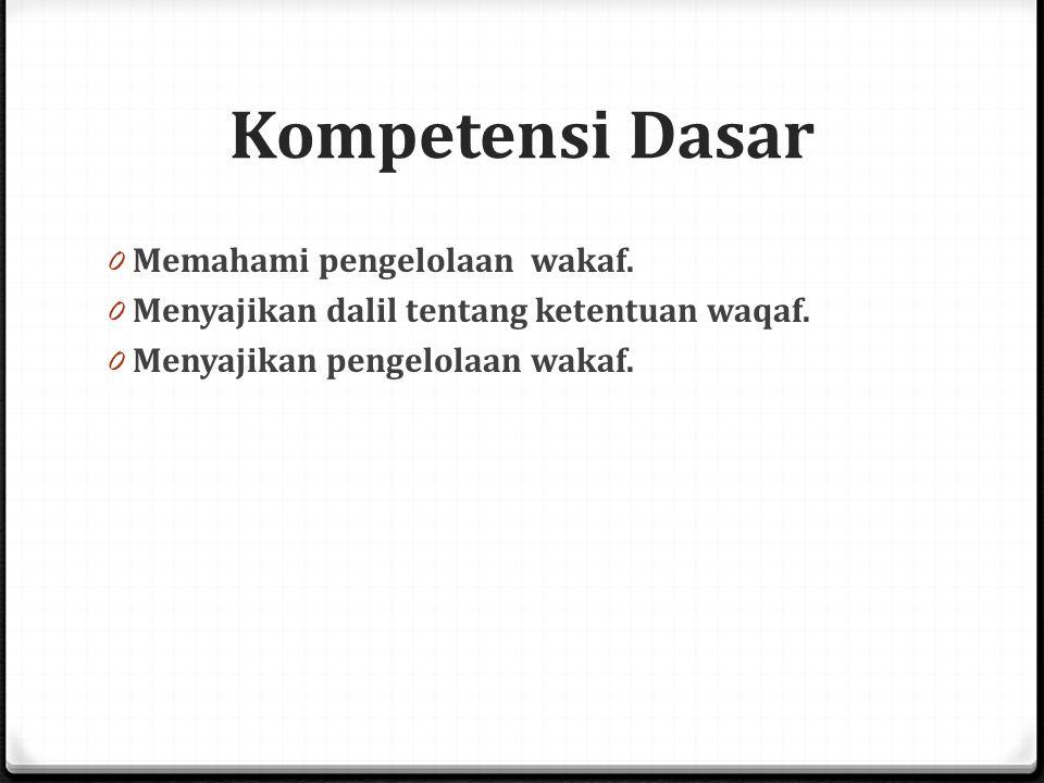 Kompetensi Dasar 0 Memahami pengelolaan wakaf.0 Menyajikan dalil tentang ketentuan waqaf.